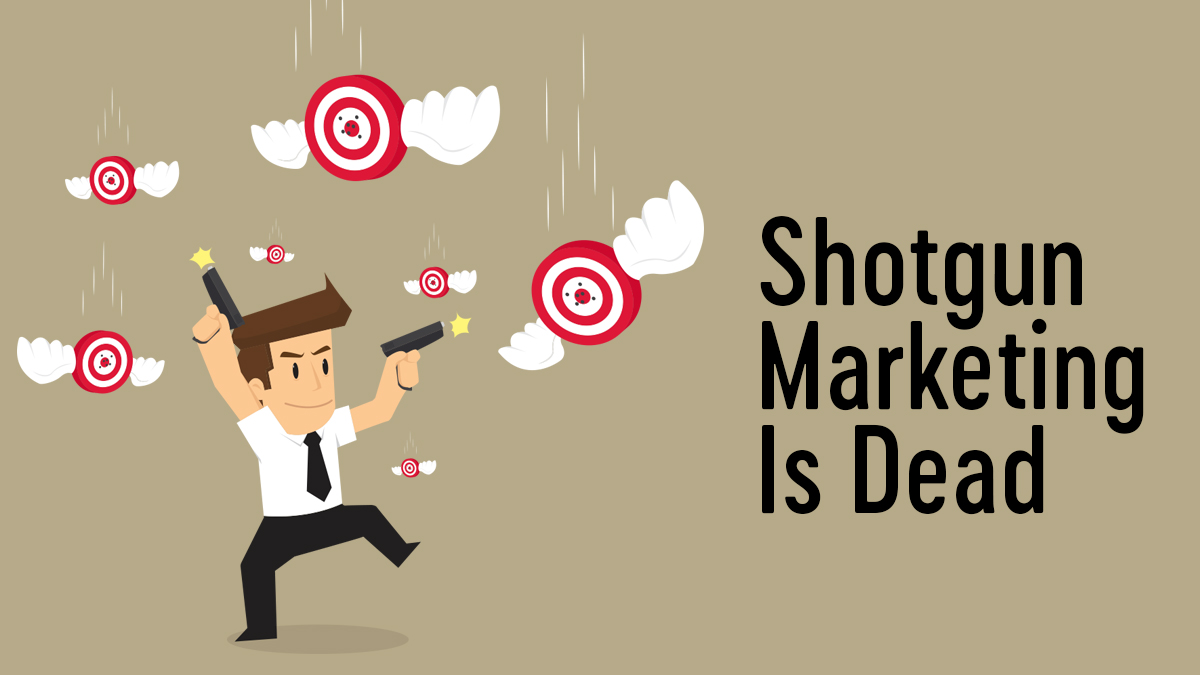 Shotgun Marketing Is Dead: How Data Killed It.
